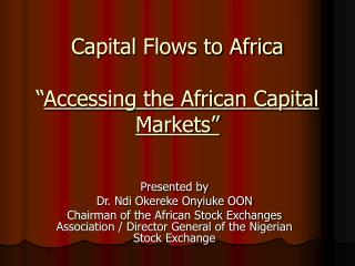 "Capital Flows to Africa "" Accessing the African Capital Markets"""