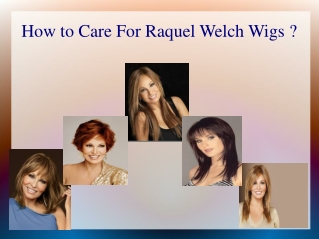How to Care For Raquel Welch Wigs ?