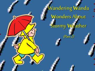 Wandering  W anda  W onders About Stormy  W eather (Part 2)