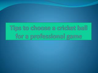 tips to choose a cricket ball for a professional game