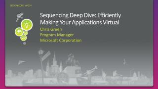 Sequencing Deep Dive:  Efficiently Making  Your Applications Virtual