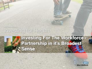 Investing For The Workforce - Partnership in it's Broadest Sense