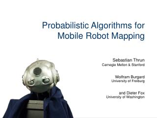 Probabilistic Algorithms for Mobile Robot Mapping