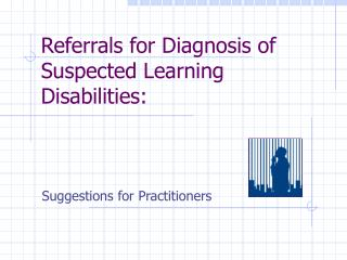Referrals for Diagnosis of Suspected Learning Disabilities: