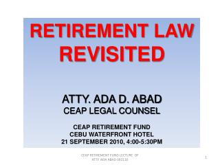 RETIREMENT LAW  REVISITED ATTY. ADA D. ABAD                 CEAP LEGAL COUNSEL CEAP RETIREMENT FUND CEBU WATERFRONT HOTE