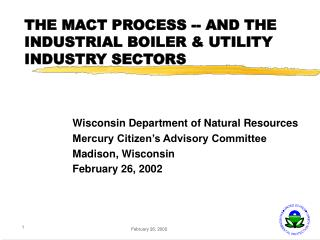 THE MACT PROCESS -- AND THE INDUSTRIAL BOILER  & UTILITY INDUSTRY SECTORS