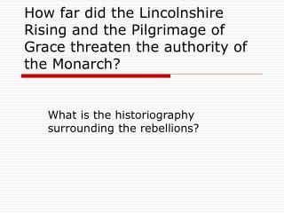 How far did the Lincolnshire Rising and the Pilgrimage of Grace threaten the authority of the Monarch?