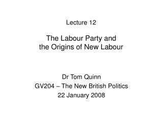 Lecture 12 The Labour Party and the Origins of New Labour