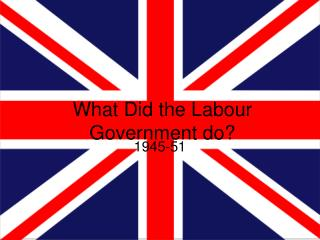 What Did the Labour Government do?