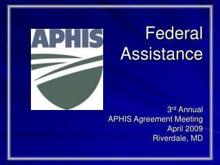 Federal  Assistance 3 rd  Annual   APHIS Agreement Meeting April 2009 Riverdale, MD