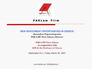 NEW INVESTMENT OPPORTUNITIES IN GREECE Alexandros Papasteriopoulos PAK LAW Firm Athens, Director PAK LAW Firm Athens  in