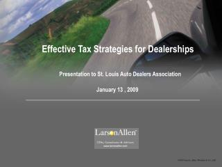 Effective Tax Strategies for Dealerships Presentation to St. Louis Auto Dealers Association     January 13 , 2009