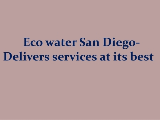Eco water San Diego- Delivers Services At Its Best