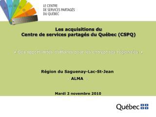Les acquisitions du Centre de services partagés du Québec (CSPQ)  Des opportunités d'affaires pour les entreprises régi