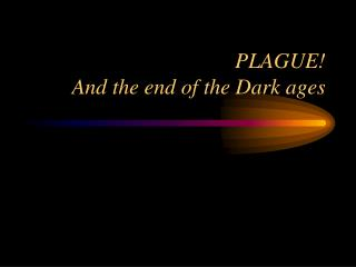 PLAGUE! And the end of the Dark ages