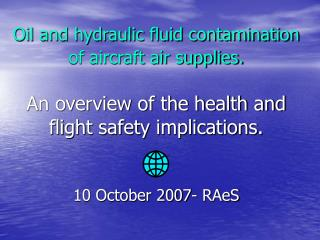 Oil and hydraulic fluid contamination of aircraft air supplies. An overview of the health and flight safety implications