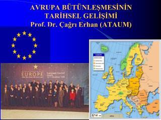 AVRUPA BÜTÜNLEŞMESİNİN TARİHSEL GELİŞİMİ Prof. Dr. Çağrı Erhan (ATAUM)