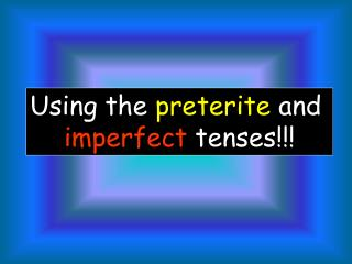 Now that we know two forms used for the past tense, the preterite and the imperfect. Let s look at how each is used.