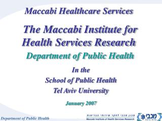 Maccabi Healthcare Services The Maccabi Institute for Health Services Research Department of Public Health