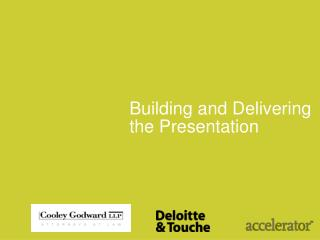 Building and Delivering  the Presentation