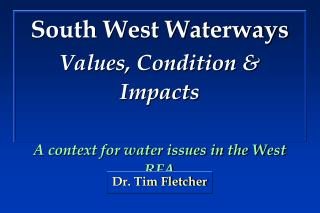 South West Waterways Values, Condition & Impacts A context for water issues in the West RFA