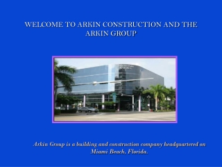 WELCOME TO ARKIN CONSTRUCTION AND THE ARKIN GROUP
