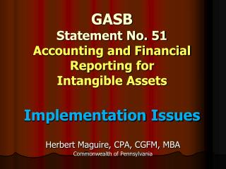 GASB  Statement No. 51 Accounting and Financial Reporting for  Intangible Assets Implementation Issues