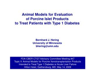 Animal Models for Evaluation  of Porcine Islet Products  to Treat Patients with Type 1 Diabetes Bernhard J. Hering Unive