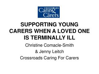 SUPPORTING YOUNG CARERS WHEN A LOVED ONE IS TERMINALLY ILL
