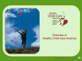 Overview of Healthy Child Care America