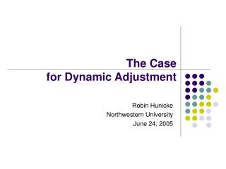 The Case  for Dynamic Adjustment