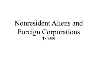 Nonresident Aliens and Foreign Corporations Tx 8300
