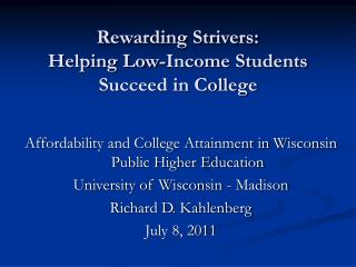 Rewarding Strivers: Helping Low-Income Students Succeed in College
