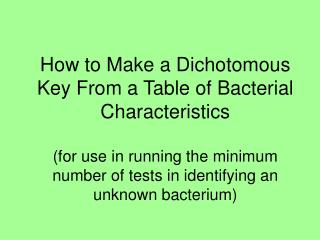 How to Make a Dichotomous Key From a Table of Bacterial Characteristics (for use in running the minimum number of tests