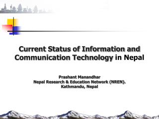 Current Status of Information and Communication Technology  in Nepal Prashant Manandhar Nepal Research & Education Netwo