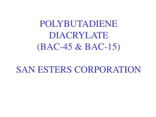 POLYBUTADIENE DIACRYLATE  (BAC-45 & BAC-15) SAN ESTERS CORPORATION