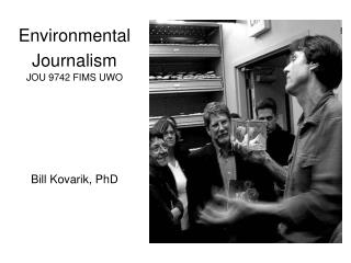 Environmental Journalism JOU 9742 FIMS UWO   Bill Kovarik, PhD