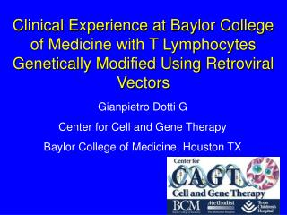 Gianpietro Dotti G Center for Cell and Gene Therapy Baylor College of Medicine, Houston TX