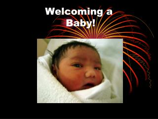 Welcoming a   Baby!