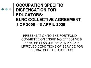 OCCUPATION SPECIFIC DISPENSATION FOR EDUCATORS: ELRC COLLECTIVE AGREEMENT 1 OF 2008 – 3 APRIL 2008