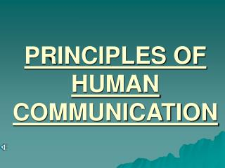 PRINCIPLES OF HUMAN COMMUNICATION