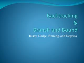 Backtracking  Branch and Bound