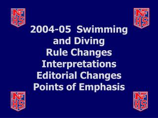 2004-05  Swimming and Diving Rule Changes Interpretations Editorial Changes Points of Emphasis
