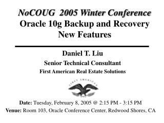 NoCOUG  2005 Winter Conference  Oracle 10g Backup and Recovery New Features