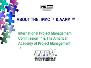 ABOUT THE: IPMC ™ & AAPM ™