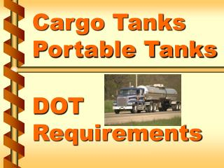 Cargo Tanks Portable Tanks     DOT Requirements
