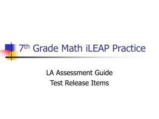 7 th  Grade Math iLEAP Practice