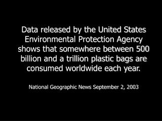 Less than 1\% of bags are recycled.  It cost more to recycle a bag than to produce a new one.