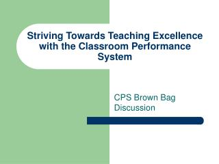Striving Towards Teaching Excellence with the Classroom Performance System
