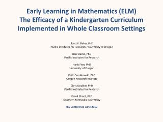 Early Learning in Mathematics (ELM) The Efficacy of a Kindergarten Curriculum Implemented in Whole Classroom Settings